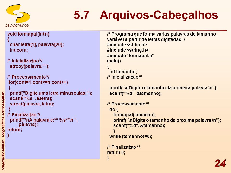 5.7 Arquivos-Cabeçalhos void formapal(int n) { char letra[1], palavra[20]; int cont; /* inicializa‡ao */